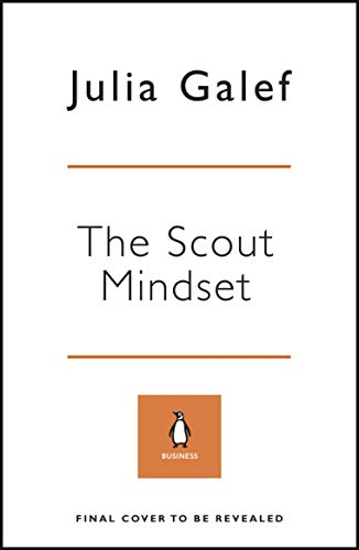The Scout Mindset: The Perils of Defensive Thinking and How to Be Right More Often (English Edition)