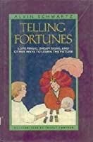 Telling Fortunes: Love Magic, Dream Signs & Other Ways to Learn the Future