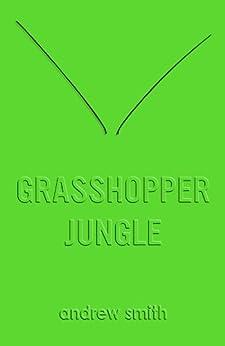 Grasshopper Jungle by [Smith, Andrew]