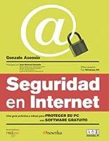 Seguridad En Internet / Security in the Internet: Una Guia Practica Y Eficaz Para Proteger Su PC Con Software Gratuito / a Practical and Efficient Guide to Protect Your PC With Free Software