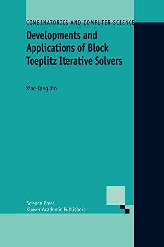 Download Developments And Applications Of Block Toeplitz Iterative Solvers (Combinatorics And Computer Science) 9048161061