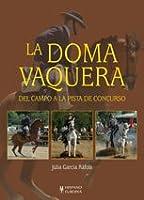La doma vaquera / Horse Training: Del campo a la pista de concurso / From Countryside to the Track Race