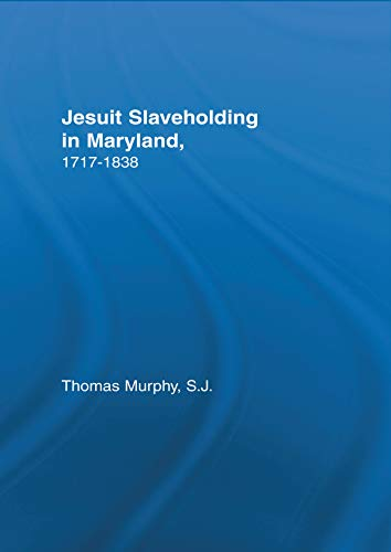 Jesuit Slaveholding in Maryland, 1717-1838 (Studies in African American History and Culture) (English Edition)