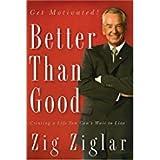 BETTER THAN GOOD [Paperback] [Jan 01, 2017] ZIG ZIGLAR