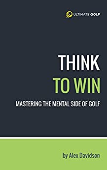 [Davidson, Alex]のThink to Win: Mastering the Mental Side of Golf (English Edition)