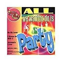 All We Want to Do Is Party