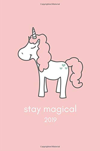 Stay Magical 2019: Pretty Pink Unicorn Week To View Diary For The New Year (Daily, Weekly, Monthly Calendar Agenda Planner)