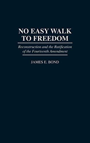 Download No Easy Walk to Freedom: Reconstruction and the Ratification of the Fourteenth Amendment (Media and Communications; 50) 0275957039