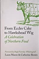From Eccles Cake to Hawkshead Wig: a celebration of Northern food