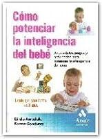 Como potenciar la inteligencia del bebe / Baby Minds: 65 Divertidos Juegos Y Actividades Para Potenciar La Inteligencia Del Bebe / Brain-Building Games Your Baby Will Love