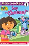 "Say ""Cheese!"" (Ready-To-Read Dora the Explorer - Level 1)"
