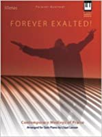 Forever Exalted!: Contemporary Medleys of Praise Arranged for Solo Piano