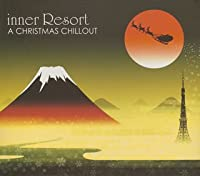 inner Resort~A CHIRISTMAS  CHILLOUT