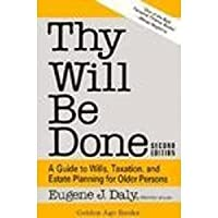 Thy Will Be Done: A Guide to Wills, Taxation, and Estate Planning for Older Persons (Golden Age Books)