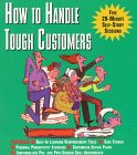 How to Handle Tough Customers: Five 20-Minute Self-Study Sessions That Build the Skills You Need to Succeed (Dartnell High-Performance Skill Builder)