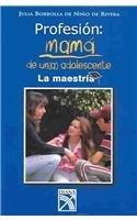 Profesion: Mama de una adolescente / Occupation: Mother of a Teenager: La maestria