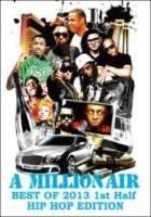 PV集・ヒップホップ・2013年上半期A Million Air -Best Of 2013 1st Half HIP HOP Edition- / DJ Souljah