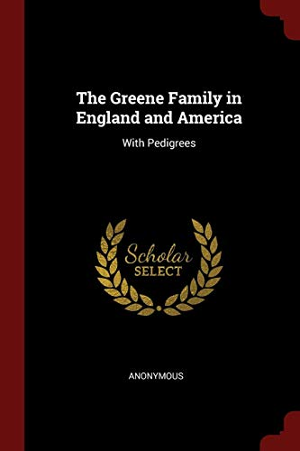 Download The Greene Family in England and America: With Pedigrees 1375560867