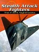Stealth Attack Fighters: The F-117a Nighthawks (War Planes)