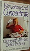Why Johnny Can't Concentrate: Coping With Attention Deficit Problems