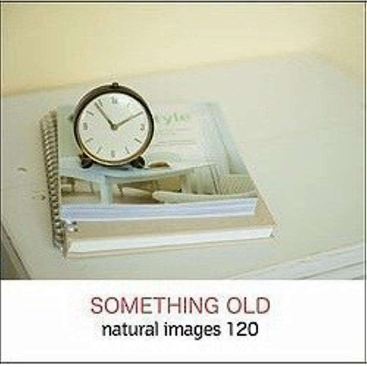 告白する放映試みnaturalimages Vol.120 SOMETHING OLD