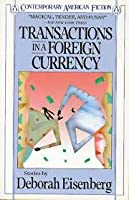 Transactions in a Foreign Currency: Stories (Contemporary American Fiction)