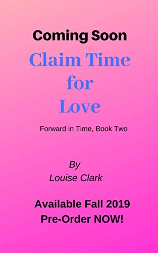 Claim Time For Love (Forward in Time, Book Two): Time Travel Romantic Comedy (English Edition)