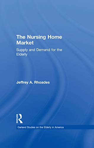 The Nursing Home Market: Supply and Demand for the Elderly (Garland Studies on the Elderly in America) (English Edition)