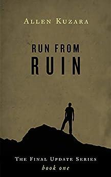 Run from Ruin: A Post-Apocalyptic Zombie Thriller (Final Update Book 1) by [Kuzara, Allen]