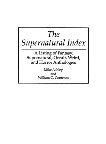Download The Supernatural Index: A Listing of Fantasy, Supernatural, Occult, Weird, and Horror Anthologies (Bibliographies and Indexes in Science Fiction, No) 0313240302
