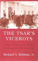 Tsar's Viceroys: Russian Provincial Governors in the Last Years of the Empire