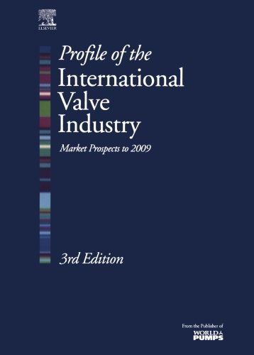 Profile of the International Valve Industry: Market Prospects to 2009 (English Edition)