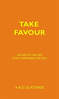 Take Favour: Access to the Life God Composed for You by [Olatunde, A.A.O.]