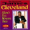 I Don't Feel Noways Tired by Rev James Cleveland (1998-02-24)