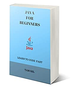 JAVA FOR BEGINNERS: LEARN TO CODE FAST by [SEL, TAM]