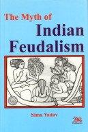 The Myth of Indian Feudalism