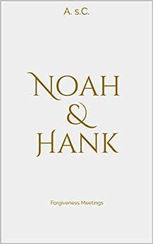 Noah & Hank: Forgiveness Meetings by [s.C., A.]