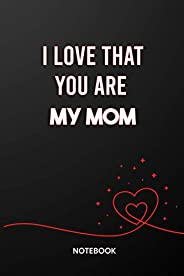 """I Love That You're My Mom Because: Lined Notebook 120 Pages 6"""" x 9"""" (I Lov"""