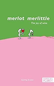 [Lazar, Ralph, Swerling, Lisa]のMerlot merlittle: The joy of wine (English Edition)