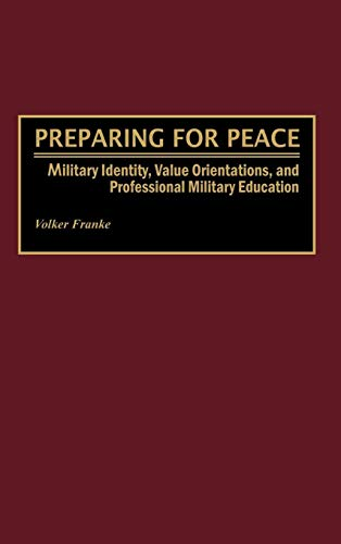 Download Preparing for Peace: Military Identity, Value Orientations, and Professional Military Education 0275963381