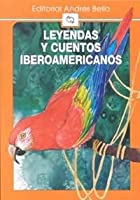 Leyendas Y Cuentos Iberoamericanos/ Iberoamerican Legends and Stories