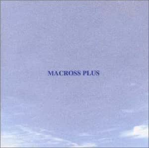 MACROSS PLUS ORIGINAL SOUNDTRACK PLUS - for fans only