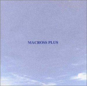 MACROSS PLUS ORIGINAL SOUNDTRACK PLUS - for fans only