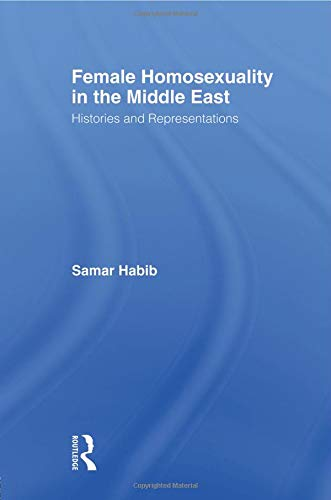 Download Female Homosexuality in the Middle East (Routledge Research in Gender and Society) 0415806038