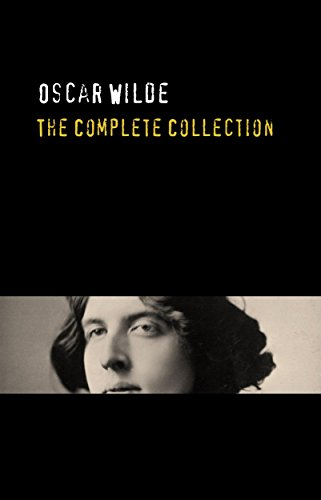 Oscar Wilde: The Truly Complete Collection