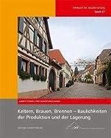 Keltern, Brauen, Brennen - Baulichkeiten der Produktion und der Lagerung: Jahrbuch fuer Hausforschung Band 67