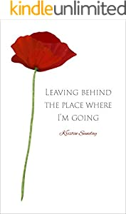 Leaving Behind The Place Where I'm Going (English Edition)