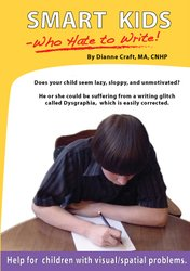Smart Kids Who Hate to Write by Dianne Craft MA, CNHP