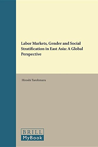 Labor Markets, Gender and Social Stratification in East Asia: A Global Perspective (The Intimate and the Public in Asian and Global Perspectives)