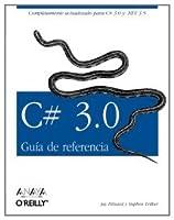 C# 3.0.: Guia De Referencia/ Reference Guide (Anaya Multimedia-o¦reilly)